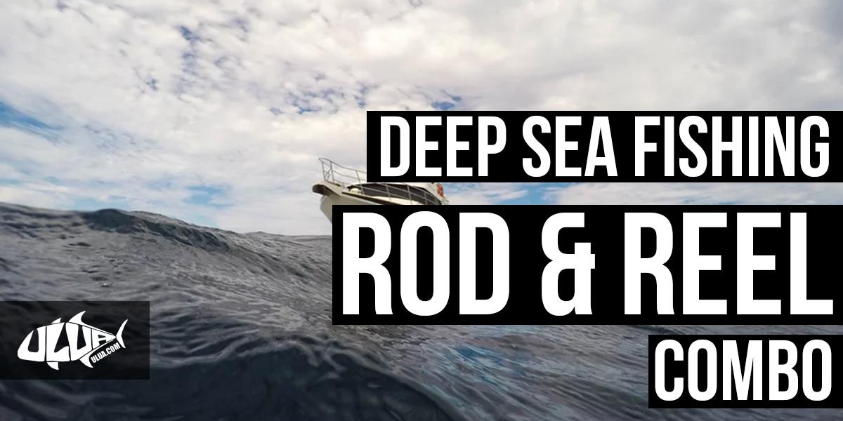 Deep sea fishing rods and reels combo ulua com for Deep sea fishing rods and reels combo