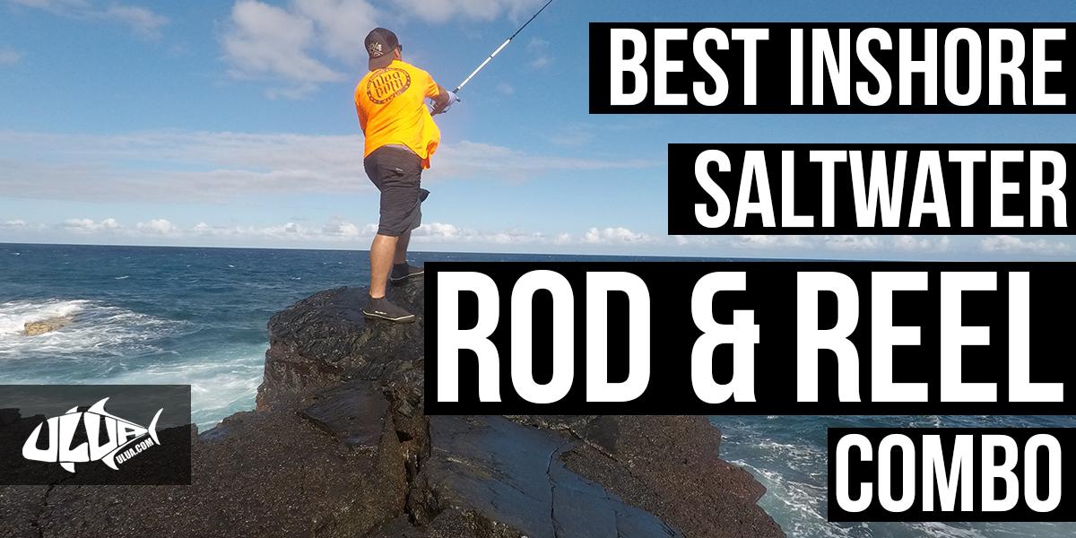 The Best Inshore Saltwater Rod And Reel Combo - ULUA COM