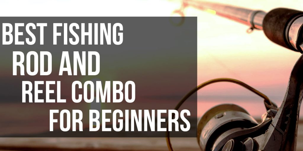 best fishing rod and reel combo for beginners ulua com