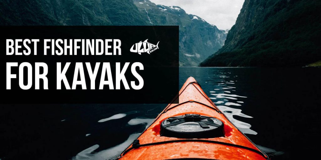 Best Fishfinder For Kayaks Your Search Ends Here Ulua Com